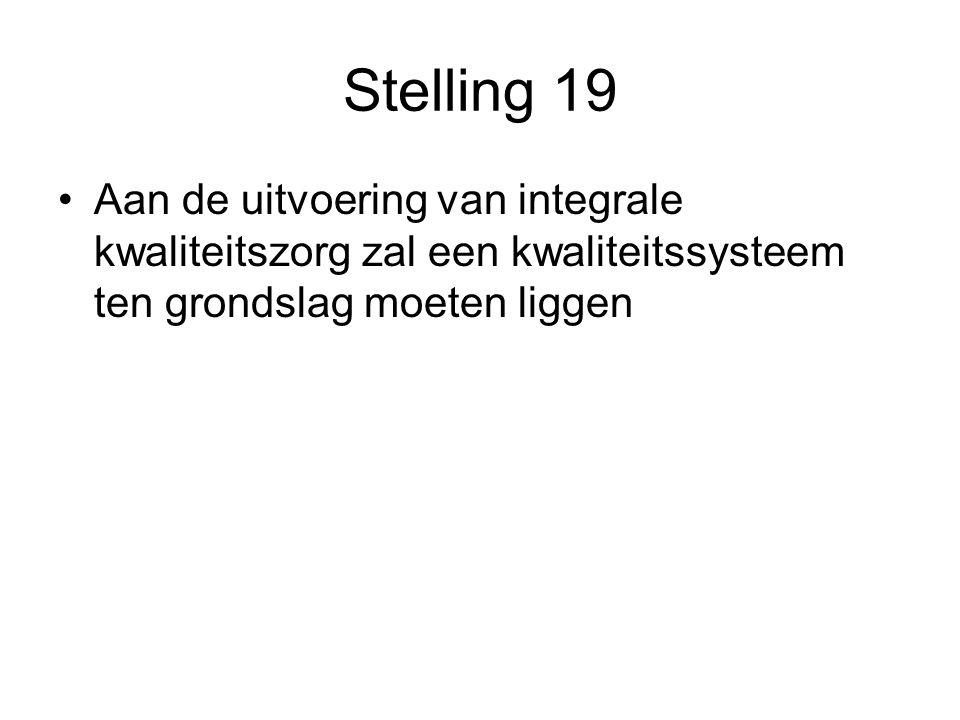 Stelling 19 Aan de uitvoering van integrale kwaliteitszorg zal een kwaliteitssysteem ten grondslag moeten liggen