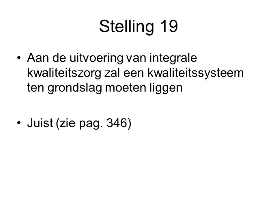 Stelling 19 Aan de uitvoering van integrale kwaliteitszorg zal een kwaliteitssysteem ten grondslag moeten liggen Juist (zie pag.
