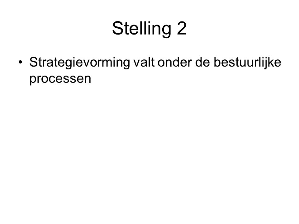 Stelling 2 Strategievorming valt onder de bestuurlijke processen Juist (zie pag. 338)