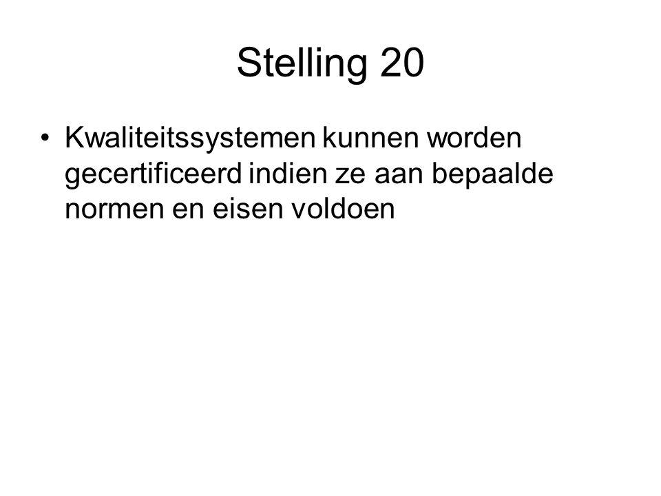 Stelling 20 Kwaliteitssystemen kunnen worden gecertificeerd indien ze aan bepaalde normen en eisen voldoen
