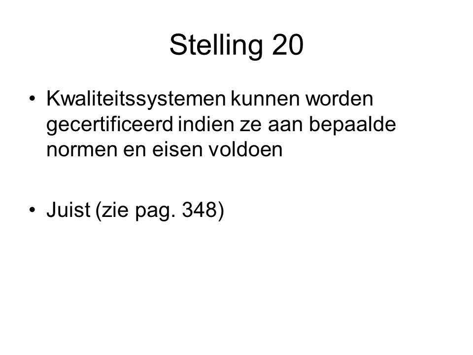 Stelling 20 Kwaliteitssystemen kunnen worden gecertificeerd indien ze aan bepaalde normen en eisen voldoen Juist (zie pag.