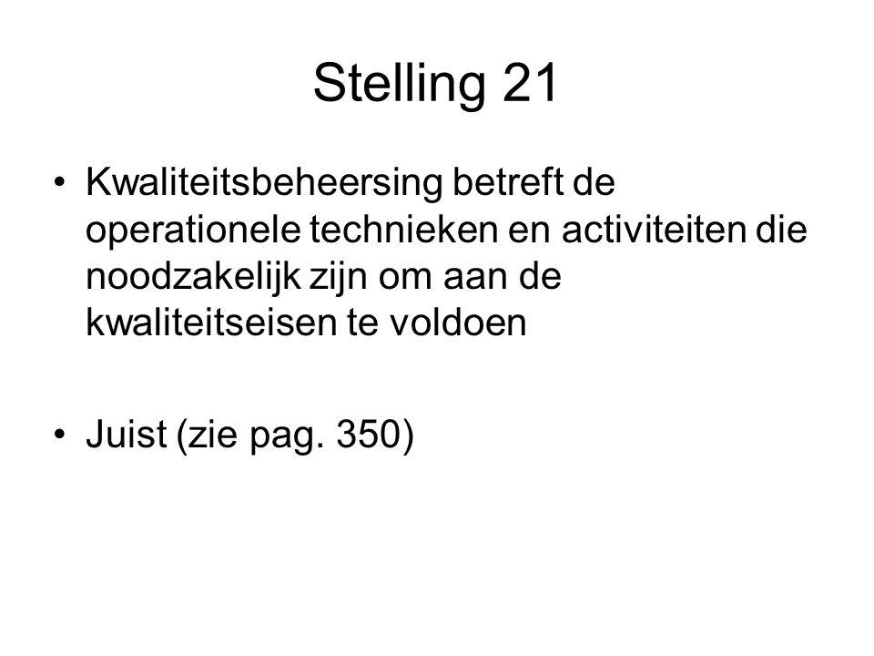 Stelling 21 Kwaliteitsbeheersing betreft de operationele technieken en activiteiten die noodzakelijk zijn om aan de kwaliteitseisen te voldoen Juist (zie pag.