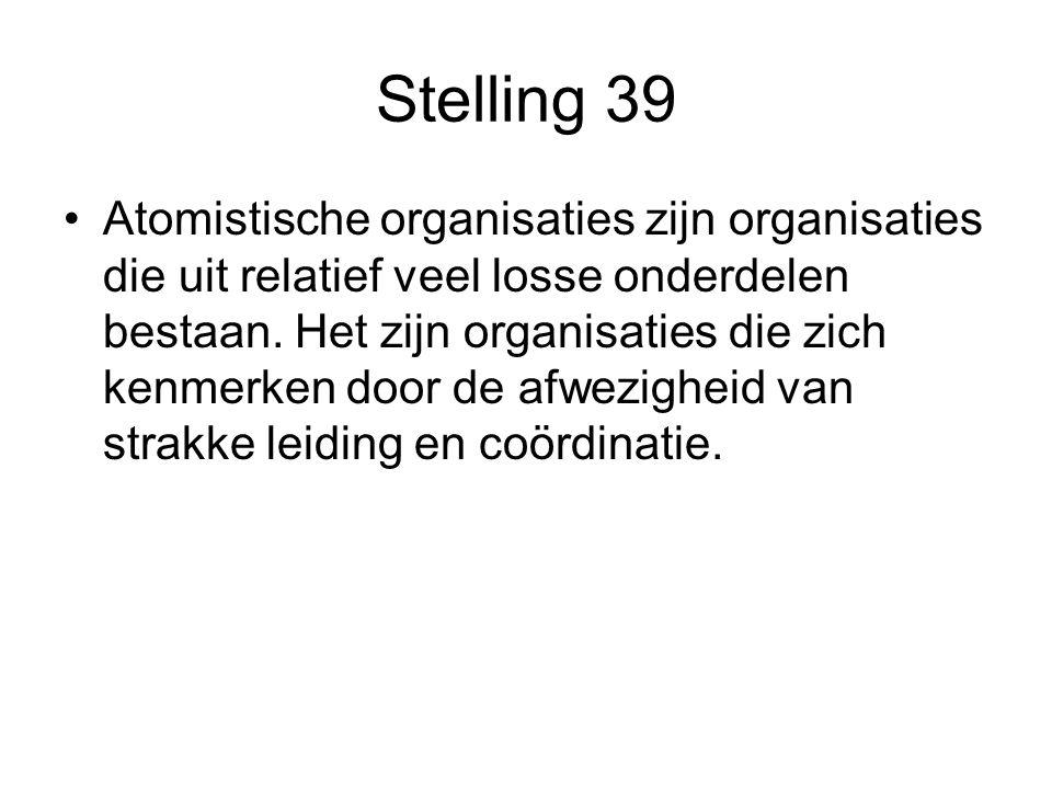 Stelling 39 Atomistische organisaties zijn organisaties die uit relatief veel losse onderdelen bestaan.