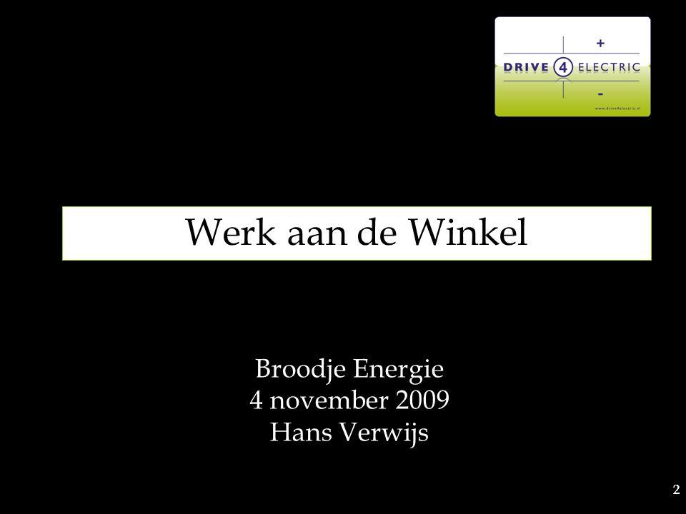 2 2 Werk aan de Winkel Broodje Energie 4 november 2009 Hans Verwijs