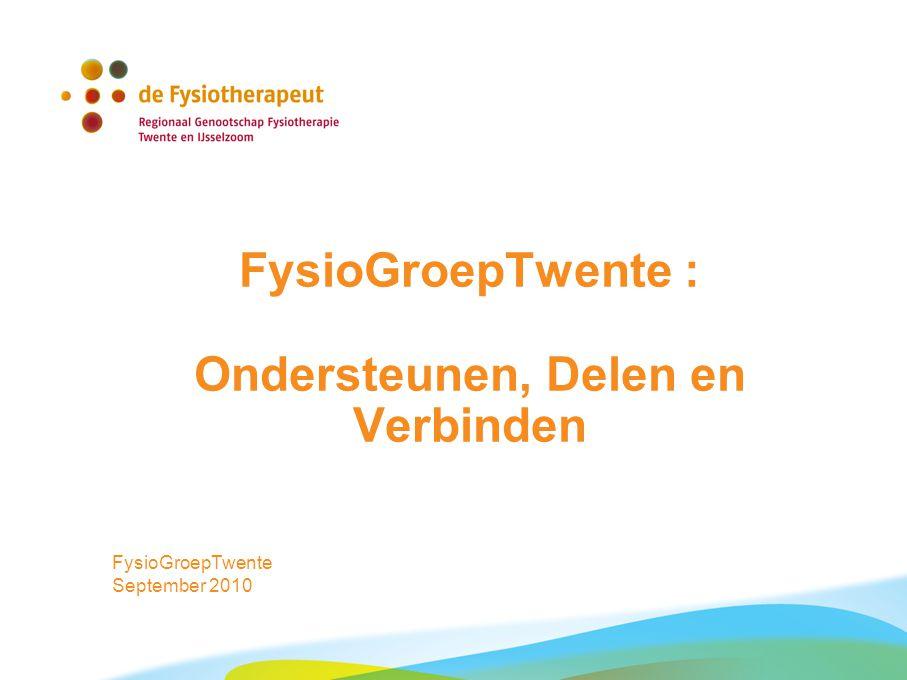 FysioGroepTwente : Ondersteunen, Delen en Verbinden FysioGroepTwente September 2010