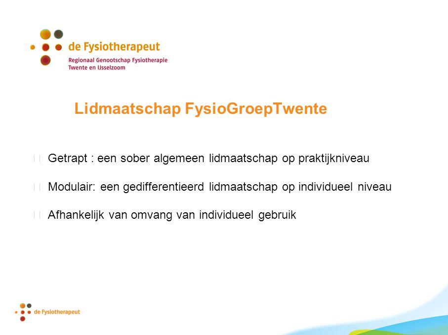 Lidmaatschap FysioGroepTwente  Getrapt : een sober algemeen lidmaatschap op praktijkniveau  Modulair: een gedifferentieerd lidmaatschap op individueel niveau  Afhankelijk van omvang van individueel gebruik