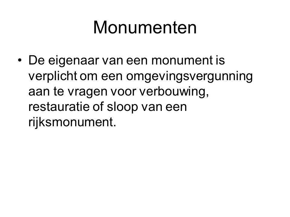 Monumenten De eigenaar van een monument is verplicht om een omgevingsvergunning aan te vragen voor verbouwing, restauratie of sloop van een rijksmonum