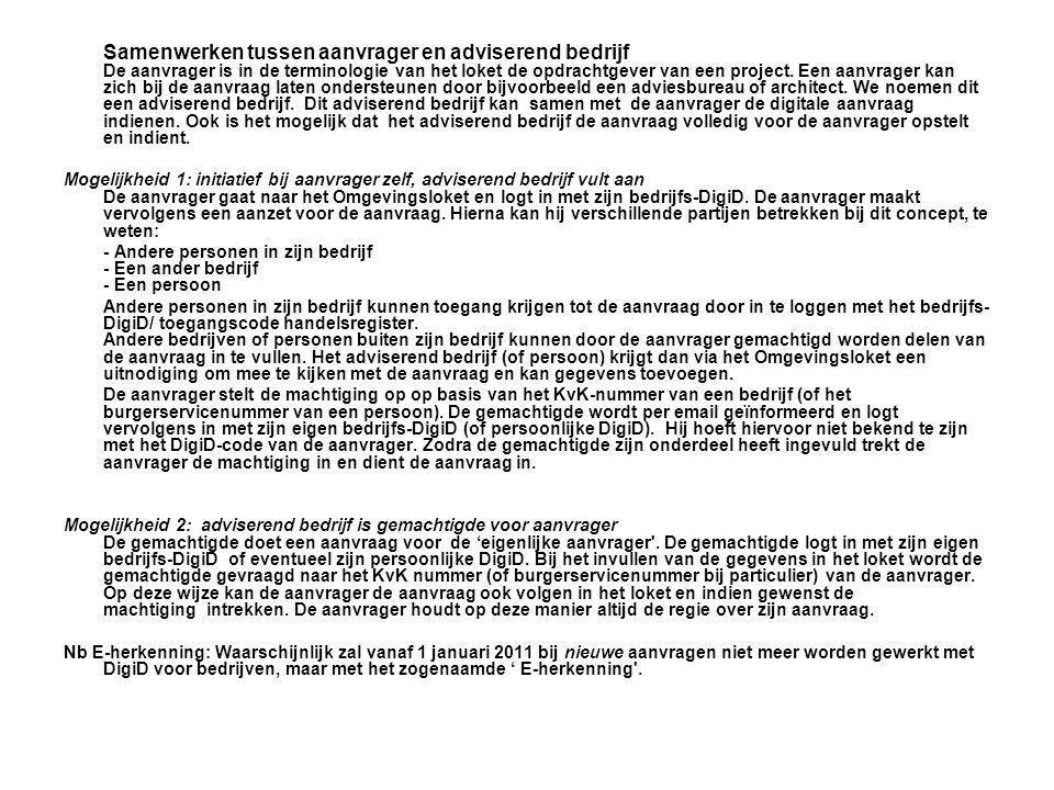 Samenwerken tussen aanvrager en adviserend bedrijf De aanvrager is in de terminologie van het loket de opdrachtgever van een project. Een aanvrager ka