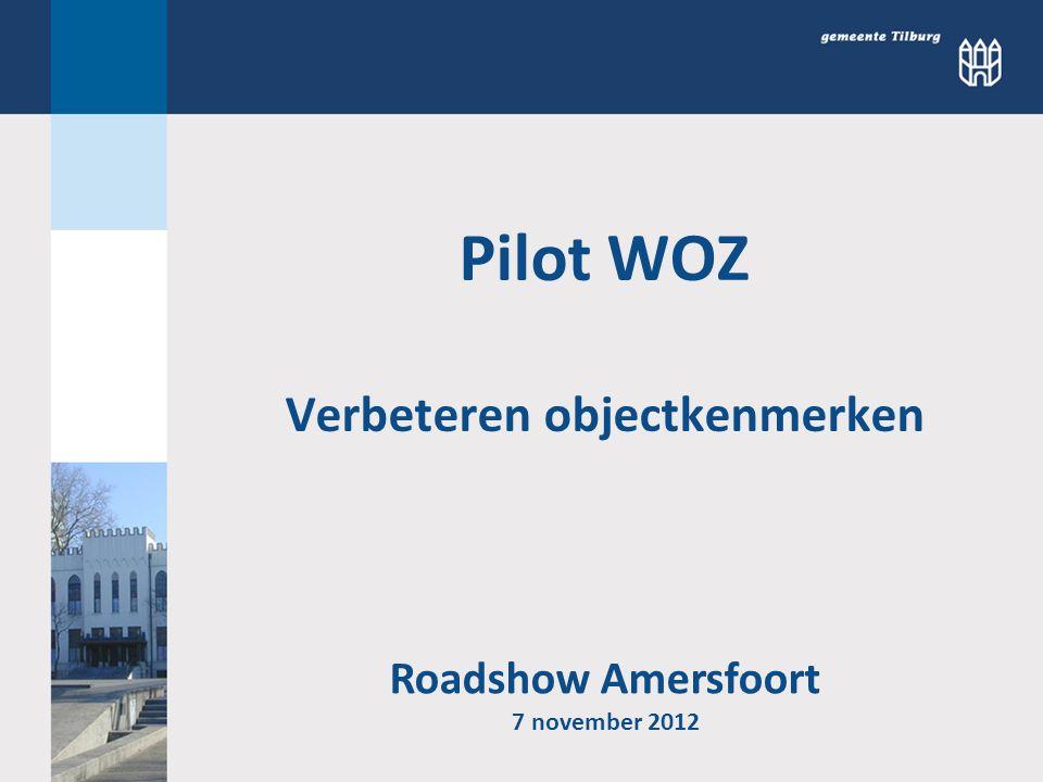 Pilot WOZ Verbeteren objectkenmerken Roadshow Amersfoort 7 november 2012