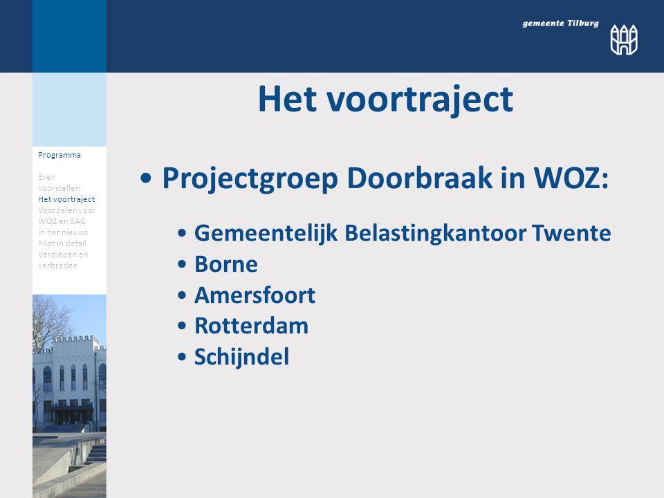 Programma Even voorstellen Het voortraject Voordelen voor WOZ en BAG In het nieuws Pilot in detail Verdiepen en verbreden Het voortraject Projectgroep