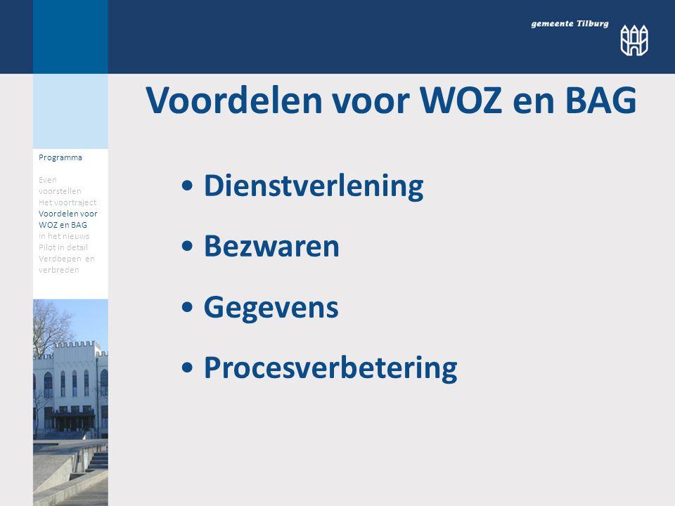 Programma Even voorstellen Het voortraject Voordelen voor WOZ en BAG In het nieuws Pilot in detail Verdoepen en verbreden Voordelen voor WOZ en BAG Di