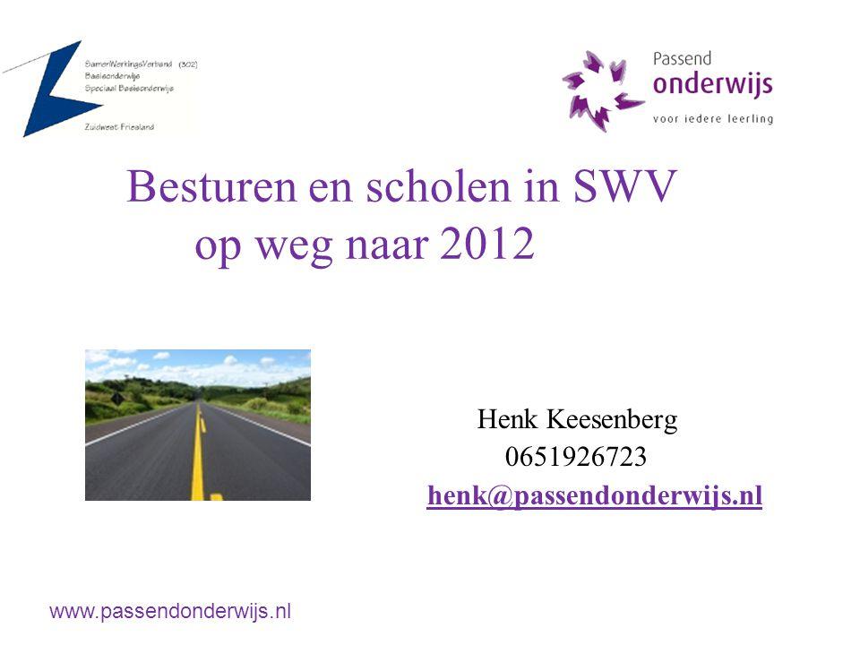 Besturen en scholen in SWV op weg naar 2012 Henk Keesenberg 0651926723 henk@passendonderwijs.nl www.passendonderwijs.nl