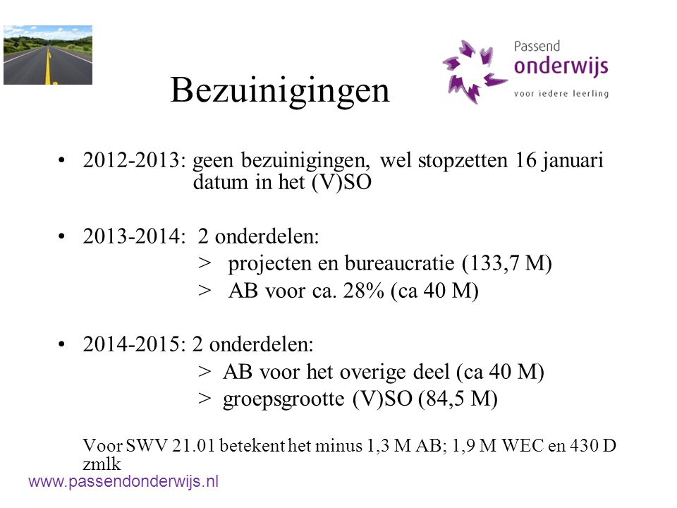 Bezuinigingen 2012-2013: geen bezuinigingen, wel stopzetten 16 januari datum in het (V)SO 2013-2014: 2 onderdelen: > projecten en bureaucratie (133,7 M) > AB voor ca.