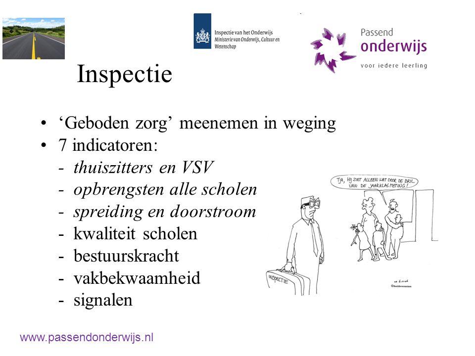 Inspectie 'Geboden zorg' meenemen in weging 7 indicatoren: - thuiszitters en VSV - opbrengsten alle scholen - spreiding en doorstroom - kwaliteit scholen - bestuurskracht - vakbekwaamheid - signalen www.passendonderwijs.nl