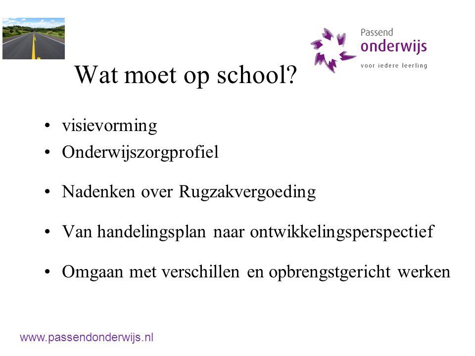 Wat moet op school? visievorming Onderwijszorgprofiel Nadenken over Rugzakvergoeding Van handelingsplan naar ontwikkelingsperspectief Omgaan met versc