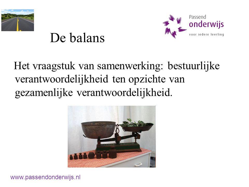 De balans Het vraagstuk van samenwerking: bestuurlijke verantwoordelijkheid ten opzichte van gezamenlijke verantwoordelijkheid. www.passendonderwijs.n