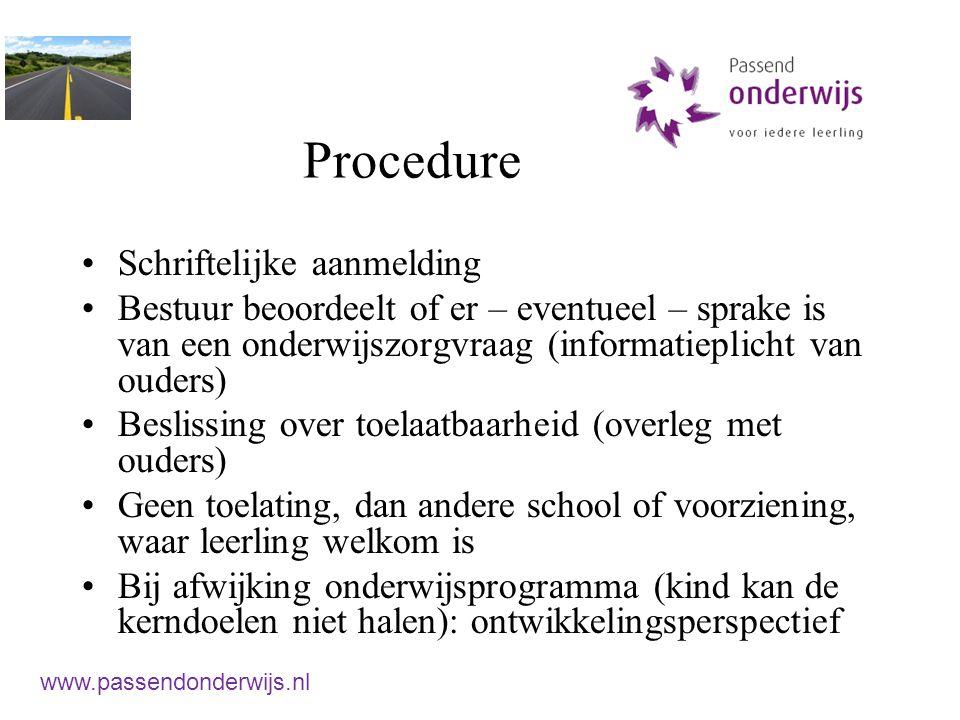Procedure Schriftelijke aanmelding Bestuur beoordeelt of er – eventueel – sprake is van een onderwijszorgvraag (informatieplicht van ouders) Beslissin
