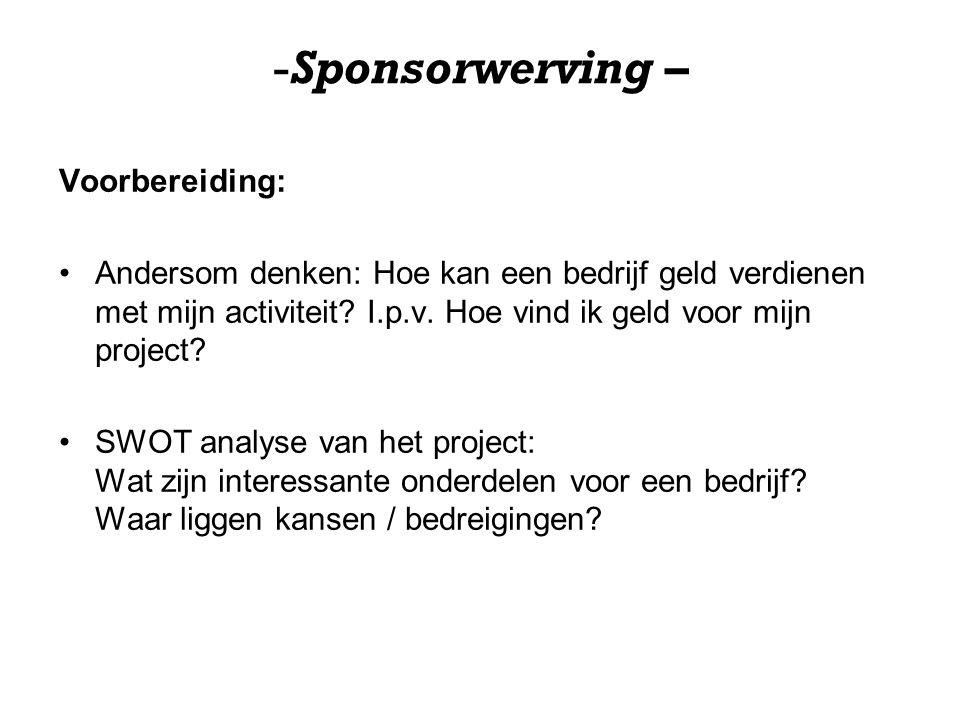 -Sponsorwerving – Voorbereiding: Andersom denken: Hoe kan een bedrijf geld verdienen met mijn activiteit? I.p.v. Hoe vind ik geld voor mijn project? S