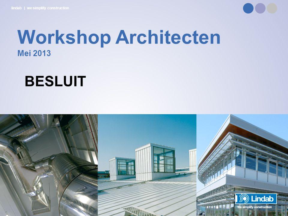lindab | we simplify construction Workshop Architecten Mei 2013 BESLUIT