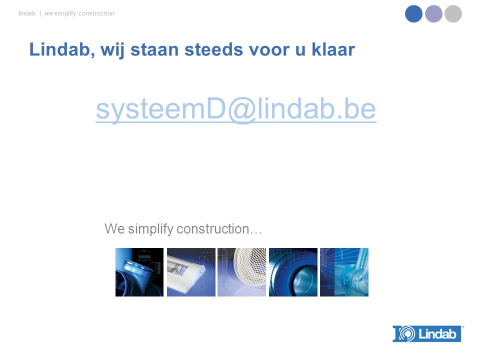 lindab | we simplify construction systeemD@lindab.be We simplify construction… Lindab, wij staan steeds voor u klaar