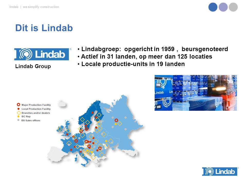 lindab | we simplify construction Lindabgroep: opgericht in 1959, beursgenoteerd Actief in 31 landen, op meer dan 125 locaties Locale productie-units in 19 landen Lindab Group Dit is Lindab