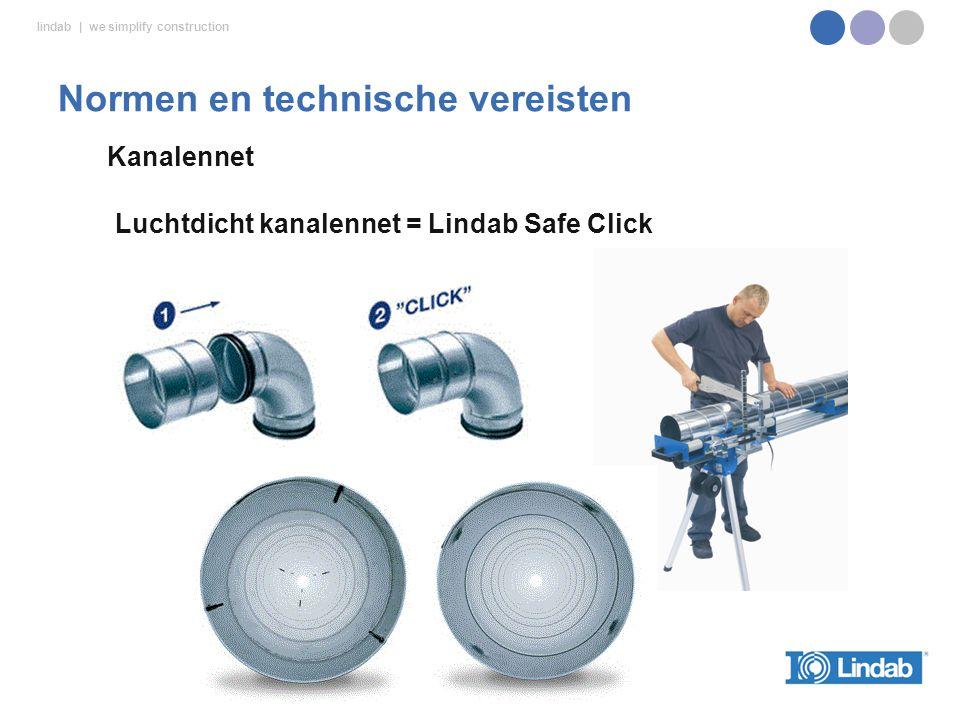lindab | we simplify construction Normen en technische vereisten Luchtdicht kanalennet = Lindab Safe Click Kanalennet
