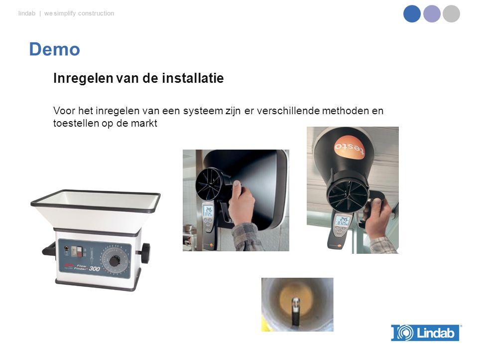 lindab | we simplify construction Inregelen van de installatie Voor het inregelen van een systeem zijn er verschillende methoden en toestellen op de markt Demo