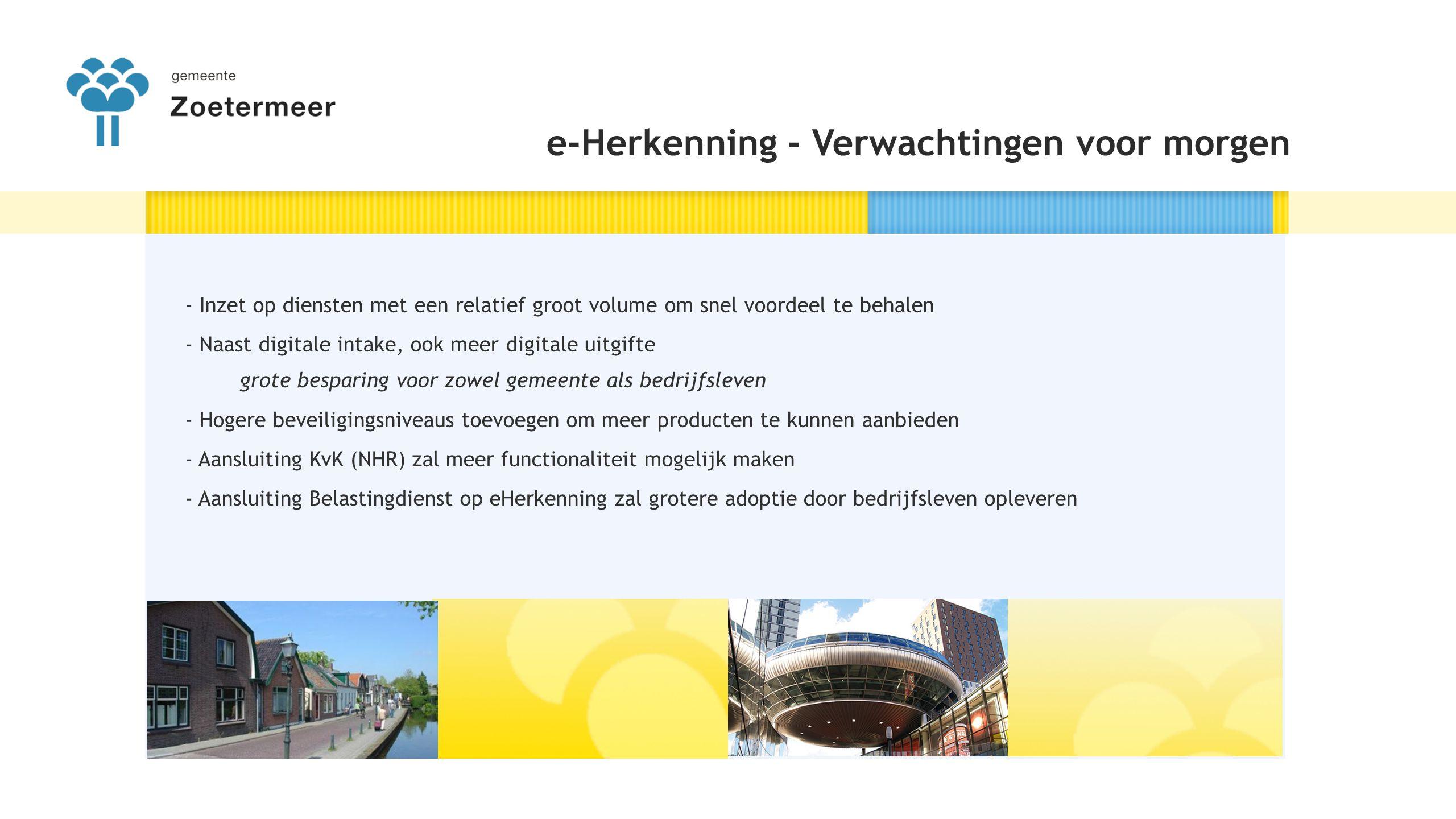 eHerkenning meer onder de aandacht brengen van ondernemers - Zoetermeerse ondernemers benaderen, Meet&Greet, maar ook rechtstreeks - Vernieuwde digitale balie voor ondernemers en inzet sociale media (bijv.