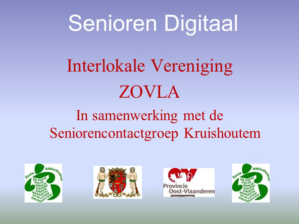 Senioren Digitaal Interlokale Vereniging ZOVLA In samenwerking met de Seniorencontactgroep Kruishoutem