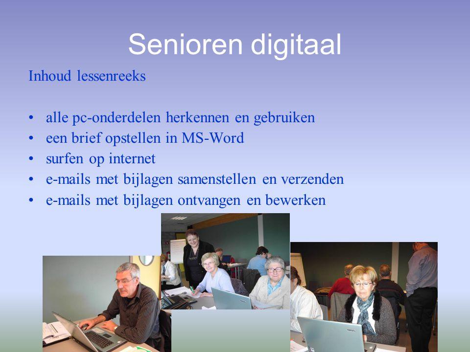 Senioren digitaal Inhoud lessenreeks alle pc-onderdelen herkennen en gebruiken een brief opstellen in MS-Word surfen op internet e-mails met bijlagen samenstellen en verzenden e-mails met bijlagen ontvangen en bewerken