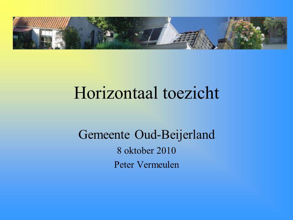 Horizontaal toezicht Gemeente Oud-Beijerland 8 oktober 2010 Peter Vermeulen