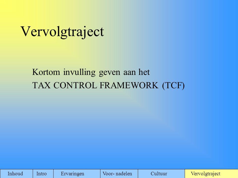 Kortom invulling geven aan het TAX CONTROL FRAMEWORK (TCF) Inhoud Intro ErvaringenVoor- nadelen Cultuur Vervolgtraject