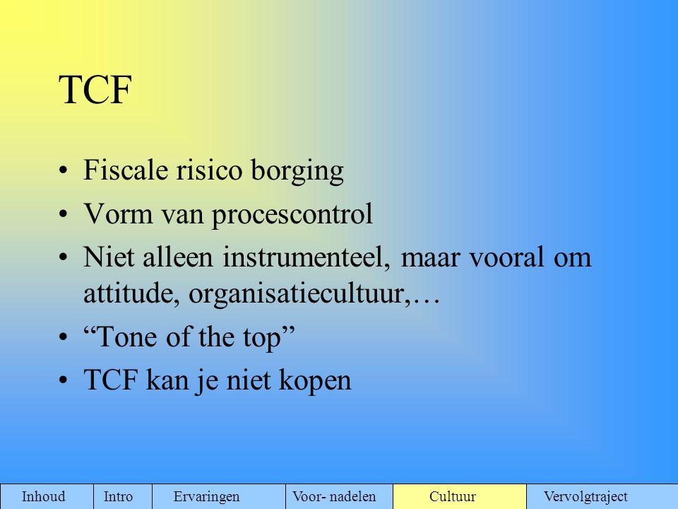 """TCF Fiscale risico borging Vorm van procescontrol Niet alleen instrumenteel, maar vooral om attitude, organisatiecultuur,… """"Tone of the top"""" TCF kan j"""