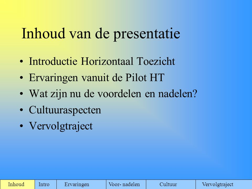 Inhoud van de presentatie Introductie Horizontaal Toezicht Ervaringen vanuit de Pilot HT Wat zijn nu de voordelen en nadelen? Cultuuraspecten Vervolgt