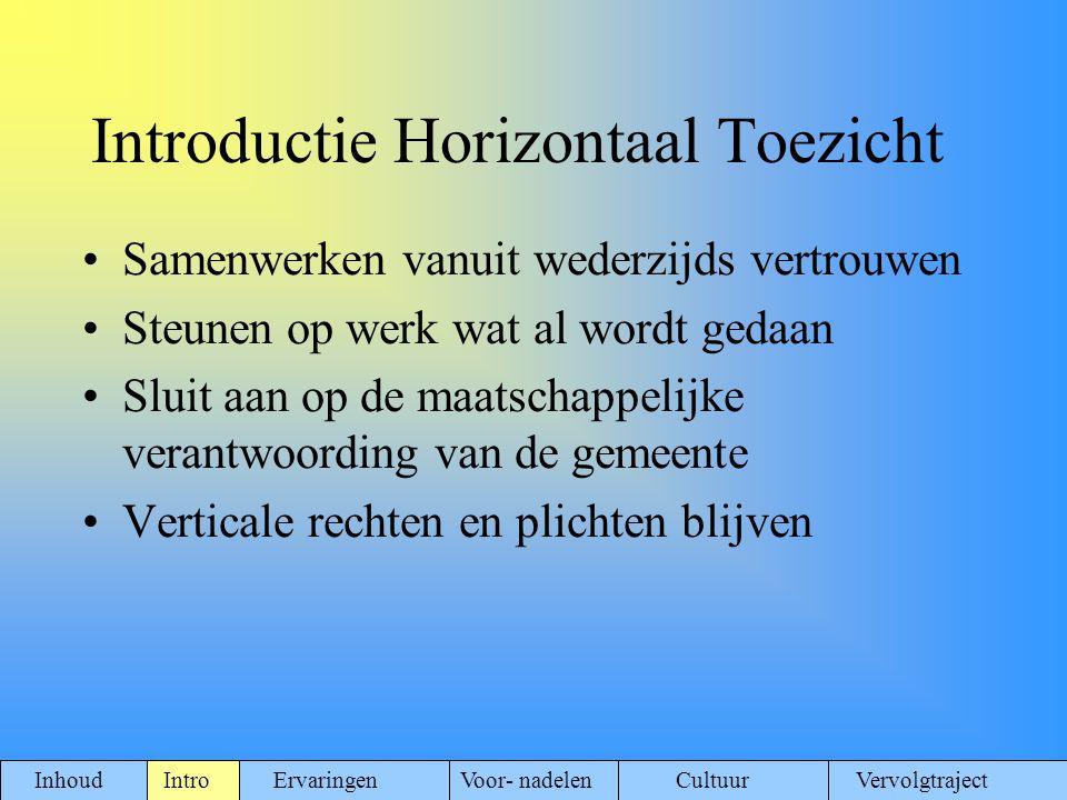 Introductie Horizontaal Toezicht Samenwerken vanuit wederzijds vertrouwen Steunen op werk wat al wordt gedaan Sluit aan op de maatschappelijke verantw