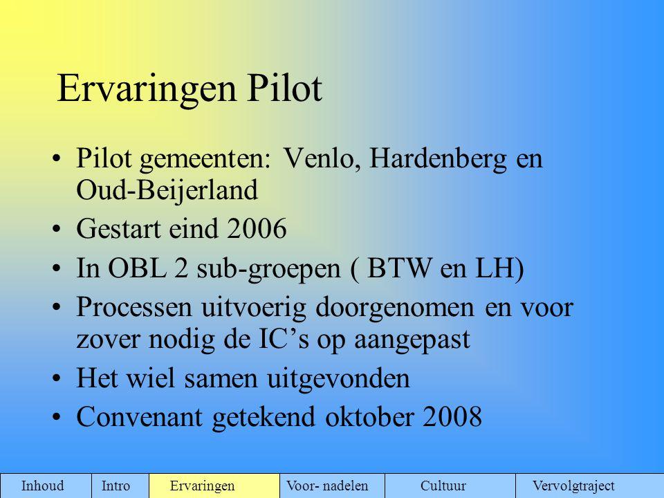 Ervaringen Pilot Pilot gemeenten: Venlo, Hardenberg en Oud-Beijerland Gestart eind 2006 In OBL 2 sub-groepen ( BTW en LH) Processen uitvoerig doorgeno