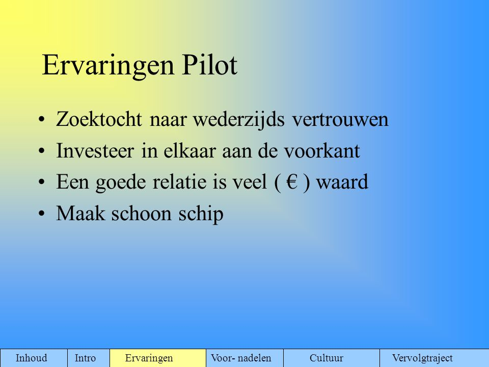( vervolg) Ervaringen Pilot Horizontaal toezicht leunt zwaar op eigen systeem van interne beheersing (IB) Deelwaarnemingen ≠ steekproeven Inhoud Intro ErvaringenVoor- nadelen Cultuur Vervolgtraject