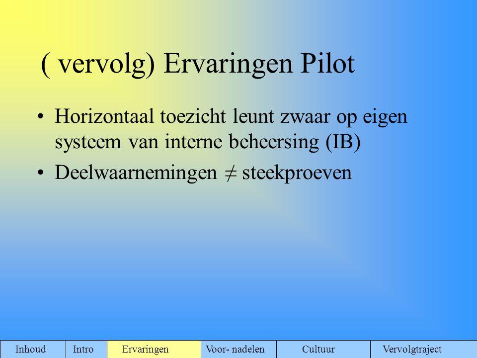 ( vervolg) Ervaringen Pilot Horizontaal toezicht leunt zwaar op eigen systeem van interne beheersing (IB) Deelwaarnemingen ≠ steekproeven Inhoud Intro