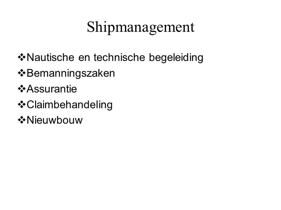 Shipmanagement  Nautische en technische begeleiding  Bemanningszaken  Assurantie  Claimbehandeling  Nieuwbouw