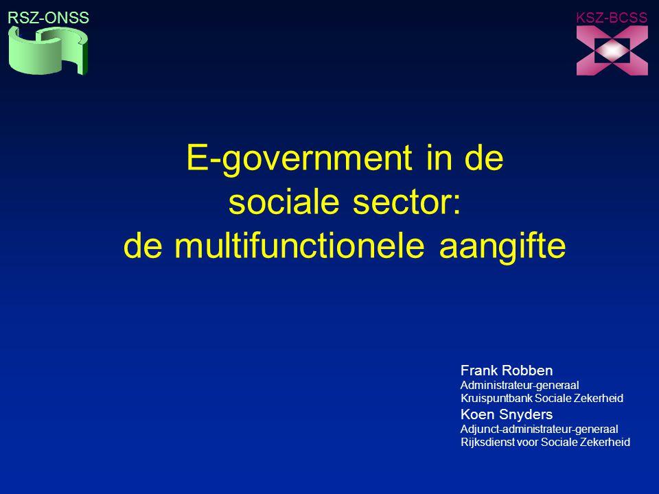 E-government in de sociale sector: de multifunctionele aangifte Frank Robben Administrateur-generaal Kruispuntbank Sociale Zekerheid Koen Snyders Adju