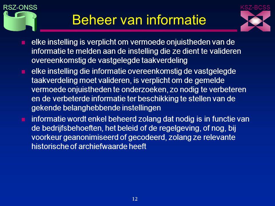 KSZ-BCSS RSZ-ONSS 12 Beheer van informatie n elke instelling is verplicht om vermoede onjuistheden van de informatie te melden aan de instelling die z