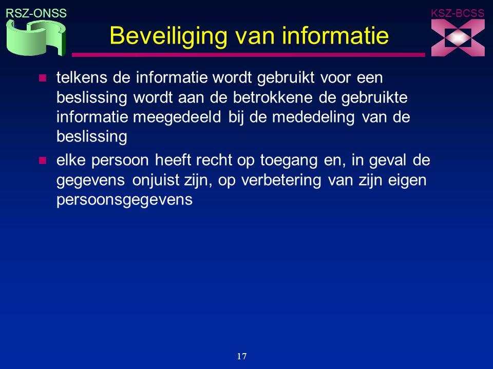KSZ-BCSS RSZ-ONSS 17 Beveiliging van informatie n telkens de informatie wordt gebruikt voor een beslissing wordt aan de betrokkene de gebruikte inform