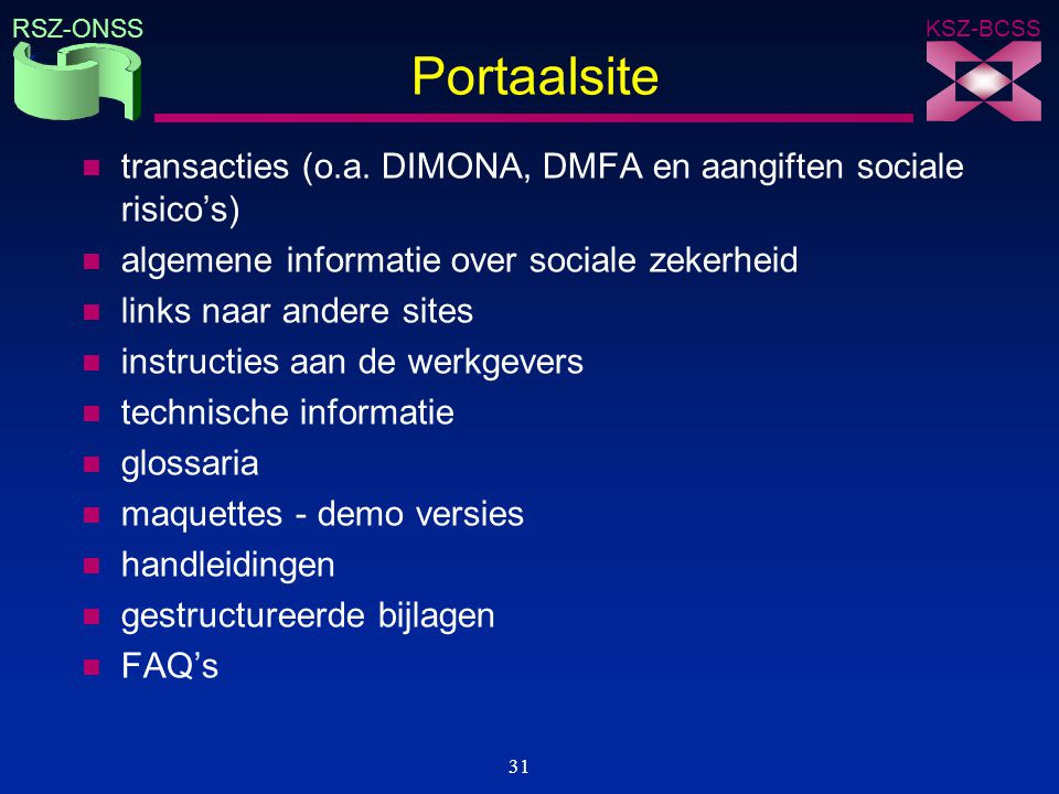 KSZ-BCSS RSZ-ONSS 31 Portaalsite n transacties (o.a. DIMONA, DMFA en aangiften sociale risico's) n algemene informatie over sociale zekerheid n links