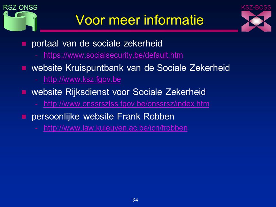 KSZ-BCSS RSZ-ONSS 34 Voor meer informatie n portaal van de sociale zekerheid -https://www.socialsecurity.be/default.htmhttps://www.socialsecurity.be/d