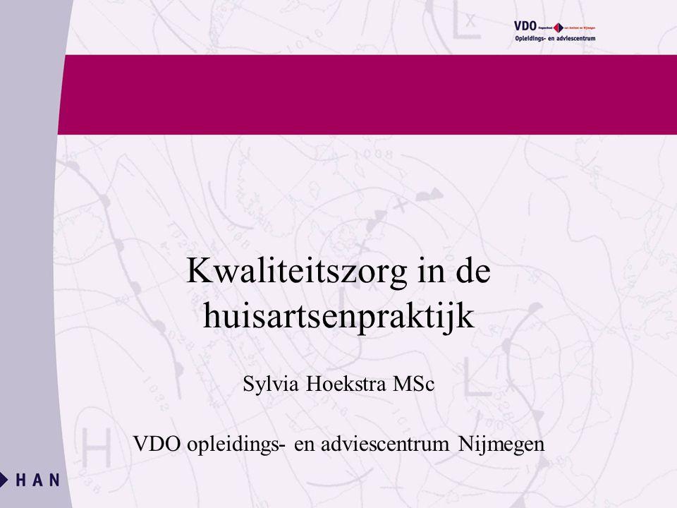 Kwaliteitszorg in de huisartsenpraktijk Sylvia Hoekstra MSc VDO opleidings- en adviescentrum Nijmegen