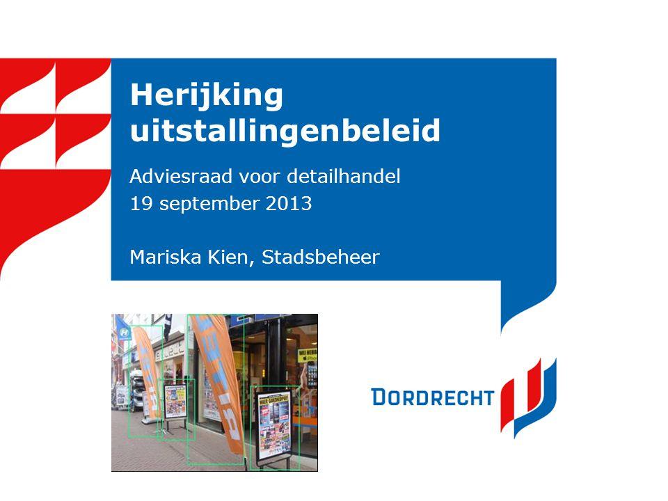 Herijking uitstallingenbeleid Adviesraad voor detailhandel 19 september 2013 Mariska Kien, Stadsbeheer