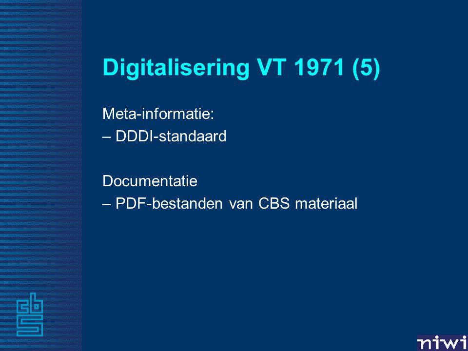 Digitalisering VT 1971 (5) Meta-informatie: – DDDI-standaard Documentatie – PDF-bestanden van CBS materiaal