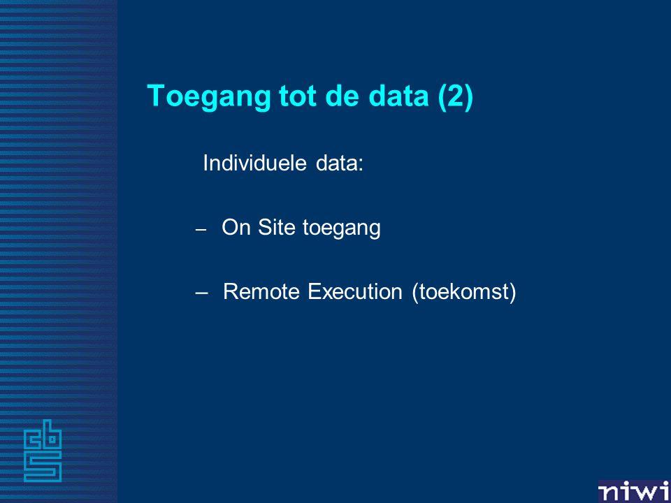 Toegang tot de data (2) Individuele data: – On Site toegang – Remote Execution (toekomst)
