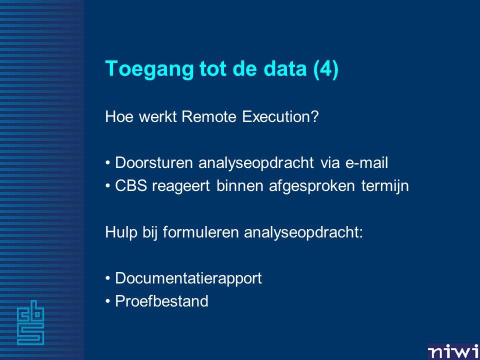 Toegang tot de data (4) Hoe werkt Remote Execution? Doorsturen analyseopdracht via e-mail CBS reageert binnen afgesproken termijn Hulp bij formuleren