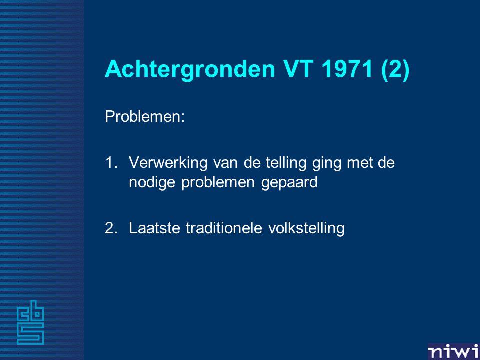 Achtergronden VT 1971 (2) Problemen: 1.Verwerking van de telling ging met de nodige problemen gepaard 2.Laatste traditionele volkstelling